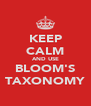KEEP CALM AND USE BLOOM'S TAXONOMY - Personalised Poster A4 size