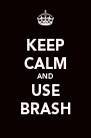 KEEP CALM AND USE BRASH - Personalised Poster A4 size
