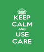 KEEP CALM AND USE CARE - Personalised Poster A4 size