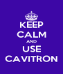 KEEP CALM AND USE CAVITRON - Personalised Poster A4 size