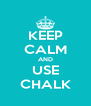 KEEP CALM AND USE CHALK - Personalised Poster A4 size