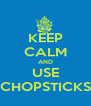 KEEP CALM AND USE CHOPSTICKS - Personalised Poster A4 size