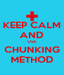 KEEP CALM AND USE CHUNKING METHOD - Personalised Poster A4 size
