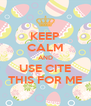 KEEP CALM AND USE CITE THIS FOR ME - Personalised Poster A4 size