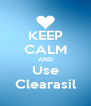 KEEP CALM AND Use Clearasil - Personalised Poster A4 size