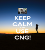 KEEP CALM AND USE CNG! - Personalised Poster A4 size