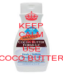 KEEP CALM AND USE COCO BUTTER - Personalised Poster A4 size