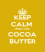 KEEP CALM  AND USE COCOA BUTTER - Personalised Poster A4 size
