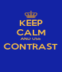 KEEP CALM AND USE CONTRAST  - Personalised Poster A4 size