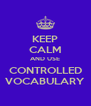 KEEP CALM AND USE CONTROLLED VOCABULARY - Personalised Poster A4 size