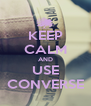 KEEP CALM AND USE CONVERSE - Personalised Poster A4 size