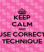 KEEP CALM AND USE CORRECT TECHNIQUE - Personalised Poster A4 size