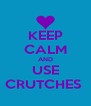 KEEP CALM AND USE CRUTCHES  - Personalised Poster A4 size