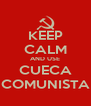 KEEP CALM AND USE CUECA COMUNISTA - Personalised Poster A4 size