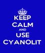 KEEP CALM AND USE CYANOLIT - Personalised Poster A4 size