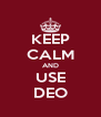 KEEP CALM AND USE DEO - Personalised Poster A4 size