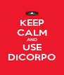 KEEP CALM AND USE DICORPO - Personalised Poster A4 size