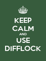 KEEP CALM AND USE DIFFLOCK - Personalised Poster A4 size