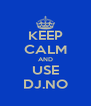 KEEP CALM AND USE DJ.NO - Personalised Poster A4 size
