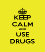 KEEP CALM AND USE DRUGS - Personalised Poster A4 size