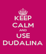 KEEP CALM AND USE DUDALINA - Personalised Poster A4 size