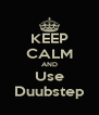 KEEP CALM AND Use Duubstep - Personalised Poster A4 size