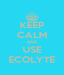 KEEP CALM AND USE ECOLYTE - Personalised Poster A4 size