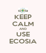 KEEP CALM AND USE ECOSIA - Personalised Poster A4 size