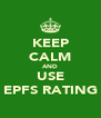 KEEP CALM AND USE EPFS RATING - Personalised Poster A4 size