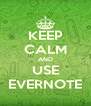 KEEP CALM AND USE EVERNOTE - Personalised Poster A4 size