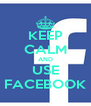 KEEP CALM AND USE FACEBOOK - Personalised Poster A4 size