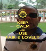 KEEP CALM AND USE FAIR & LOVELY - Personalised Poster A4 size