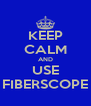KEEP CALM AND USE FIBERSCOPE - Personalised Poster A4 size