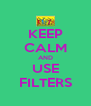 KEEP CALM AND USE FILTERS - Personalised Poster A4 size