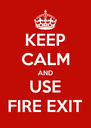 KEEP CALM AND USE FIRE EXIT - Personalised Poster A4 size
