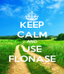 KEEP CALM AND USE FLONASE - Personalised Poster A4 size