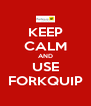 KEEP CALM AND USE FORKQUIP - Personalised Poster A4 size