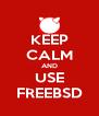 KEEP CALM AND USE FREEBSD - Personalised Poster A4 size