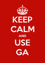 KEEP CALM AND USE GA - Personalised Poster A4 size