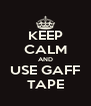 KEEP CALM AND USE GAFF TAPE - Personalised Poster A4 size