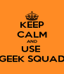 KEEP CALM AND USE  GEEK SQUAD - Personalised Poster A4 size