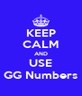 KEEP CALM AND USE GG Numbers - Personalised Poster A4 size