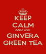 KEEP CALM AND USE GINVERA GREEN TEA - Personalised Poster A4 size