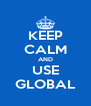 KEEP CALM AND USE GLOBAL - Personalised Poster A4 size