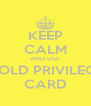 KEEP CALM AND USE GOLD PRIVILEGE CARD - Personalised Poster A4 size