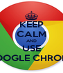 KEEP CALM AND USE GOOGLE CHROME - Personalised Poster A4 size
