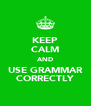 KEEP CALM AND USE GRAMMAR CORRECTLY - Personalised Poster A4 size