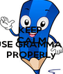 KEEP  CALM AND  USE GRAMMAR PROPERLy - Personalised Poster A4 size