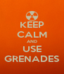 KEEP CALM AND USE GRENADES - Personalised Poster A4 size