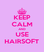 KEEP CALM AND USE HAIRSOFT - Personalised Poster A4 size